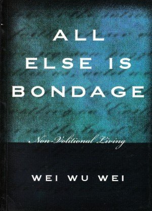 All Else is Bondage: Non-Volitional Living