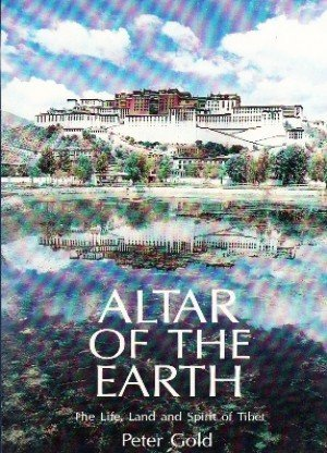 Altar of the Earth: The Life, Land and Spirit of Tibet