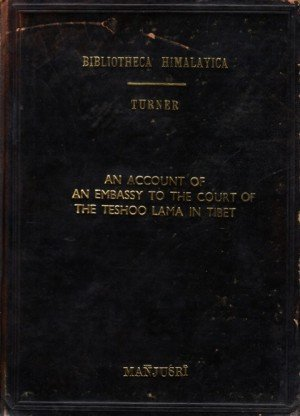An Account of an Embassy to the Court of the Teshoo Lama in Tibet: Containing a Narrative of a Journey through Bootan, and Part of Tibet