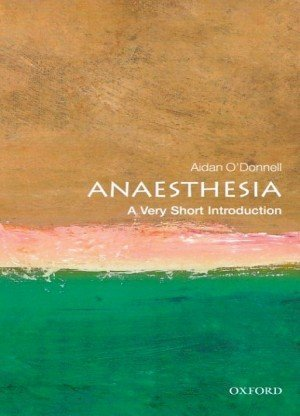 Anesthesia: A Very Short Introduction