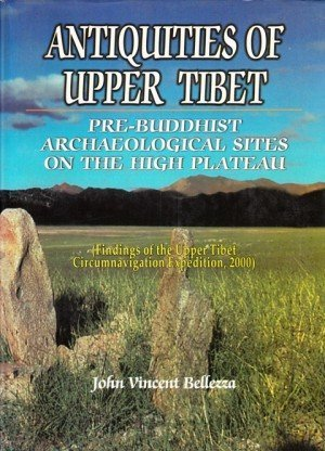 Antiquities of Upper Tibet: An Inventory of Pre-Buddhist Archeological Sites on the High Plateau