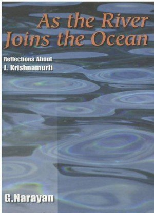 As the River Joins the Ocean: Reflections about J. Krishnamurti