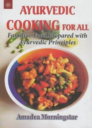 Ayurvedic Cooking For All: Familiar Food Prepared with Ayurvedic Principles