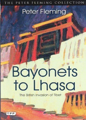 Bayonets to Lhasa: The British Invasion of Tibet