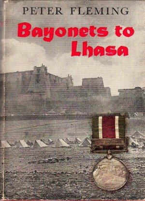 Bayonets to Lhasa: The First Full Account of the British Invasion of Tibet in 1904