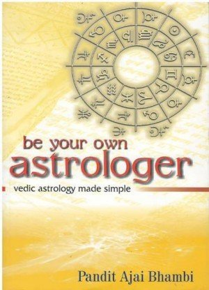 Be Your Own Astrologer: Vedic Astrology Made Simple