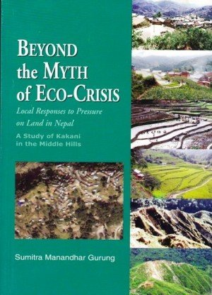 Beyond the Myth of Eco-Crisis Local Responses to Pressure on Land in Nepal, a Study of Kakani in the Middle Hills