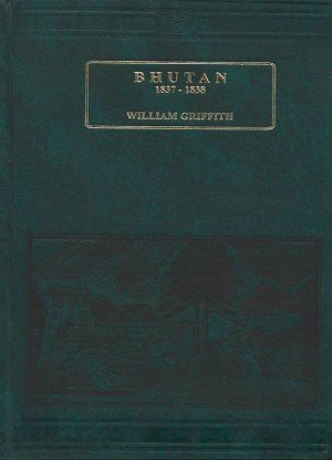 Bhutan 1837-1838: A Reprint of Chapters XI, XII and XIII (Pages 197-312) of Journals of Travels in Assam, Burma, Bootan, Afghanistan, and the Neighbouring Countries