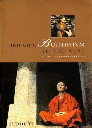 Bringing Buddhism to the West: A Life of Sangharakshita