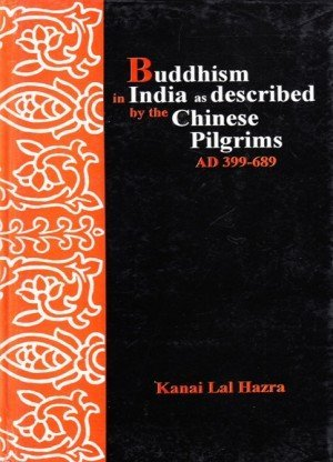 Buddhism in India as Described by the Chinese Pilgrims, AD 399-689