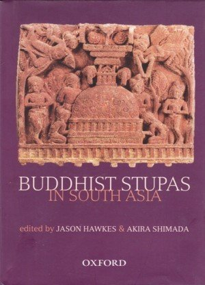 Buddhist Stupas in South Asia: Recent Archaeological, Art-Historical, and Historical Perspectives