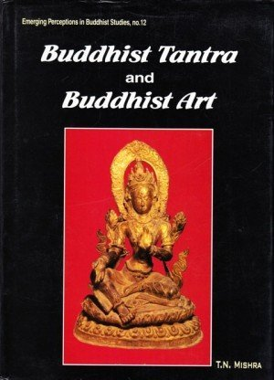 Buddhist Tantra and Buddhist Art: Emerging Perceptions in Buddhist Studies no. 12