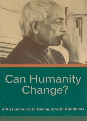 Can Humanity Change?: J Krishnamurti in Dialogue with Buddhists
