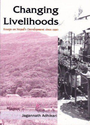 Changing Livelihoods: Essays on Nepal's Development since 1990