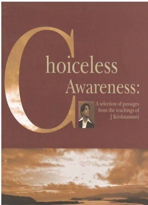 Choiceless Awareness: A Selection of Passages from the Teachings of J Krishnamurti