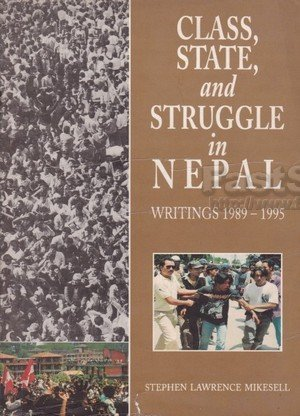 Class, State and Struggle in Nepal Writings 1989 - 1995