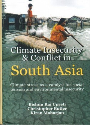 Climate Insecurity and Conflict in South Asia: Climate Stress as a Catalyst for Social Tension and Environmental Insecurity