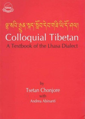 Colloquial Tibetan: A Textbook of the Lhasa Dialect