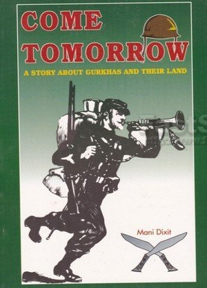 Come Tomorrow A Story about Gurkhas and Their Land