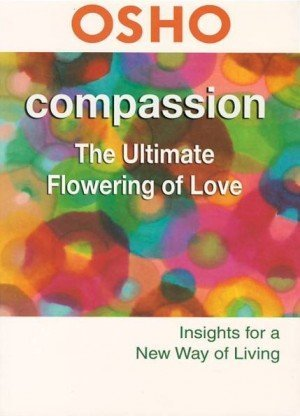 Compassion: The Ultimate Flowering of Love (Insights for a New Way of Living)