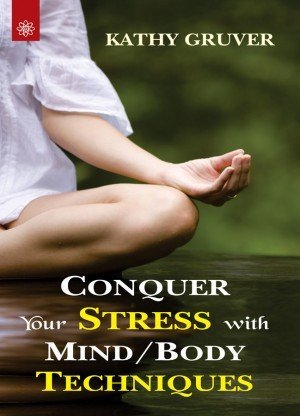 Conquer your Stress with Mind/Body Techniques