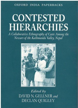 Contested Hierarchies: A Collaborative Ethnography of Caste Among The Newars of the Kathmandu Valley, Nepal