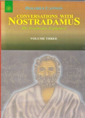 Conversations with Nostradamus: His Prophecies Explained Vol.3