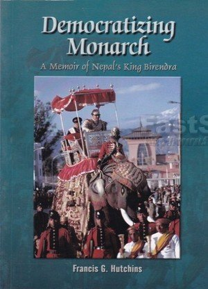 Democratizing Monarch A Memoir of Nepal's King Birendra