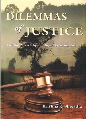Dilemmas of Justice: Collective Action & Equity In Nepal's Community Forestry