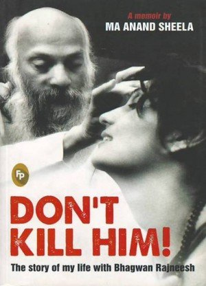 Don't Kill Him! The Story of my Life with Bhagwan Rajneesh