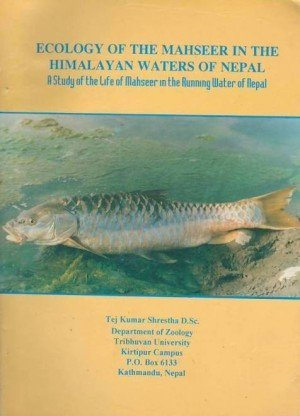 Ecology of the Mahseer in the Himalayan Waters of Nepal: A Study of the Life of Mahseer in the Running Water of Nepal