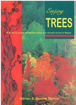 Enjoy Trees: A Guide to Some Attractive Trees and Shrubs Found in Nepal