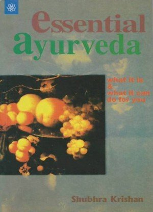 Essential Ayurveda: What it is and What it can do for you