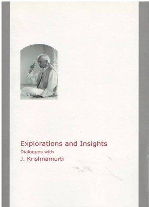 Explorations and Insights: Dialogues with J. Krishnamurti