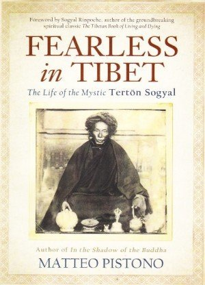 Fearless in Tibet the Life of the Mystic Terton Sogyal