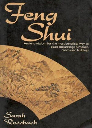 Feng Shui: Ancient Wisdom for the Most Beneficial Way to Place and Arrange Furniture, Rooms and Buildings