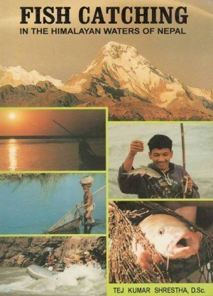 Fish Catching In The Himalayan Waters of Nepal: A Study of Interaction of Man and Fish in the Himalayan Waters