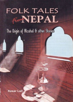 Folk Tales from Nepal (The Origin of Alcohol & other Stories)