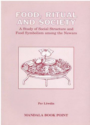 Food, Ritual and Society: A Study of Social Structure and Food Symbolism Among the Newars