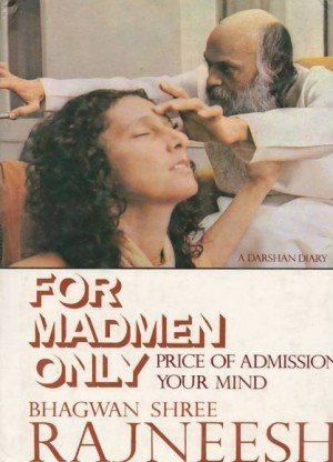 For Madmen Only: Price of Admission Your Mind (A Darshan Diary)