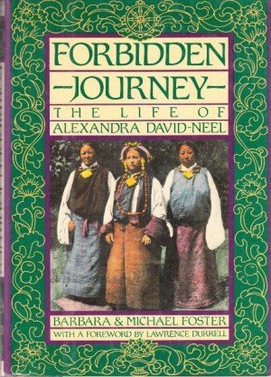 Forbidden Journey: The Life of Alexandra David-Neel