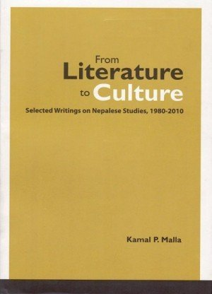 From Literature to Culture: Selected Writings on Nepalese Studies, 1980-2010