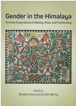 Gender in the Himalaya Feminist Explorations of Identity, Place and Positionality