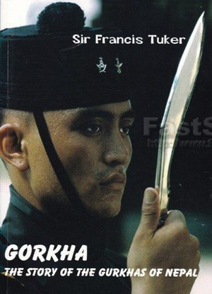 Gorkha The Story of the Gurkhas of Nepal