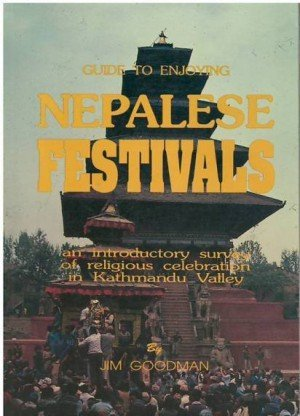 Guide to Enjoying Nepalese Festivals An Introductory Survey of Religious Celebration in Kathmandu Valley