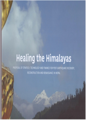Healing the Himalayas: Proposal of Strategy, Technology and Finance for Post-Earthquake Recovery, Reconstruction and Renaissance in Nepal