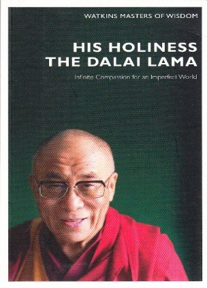 Masters of Wisdom His Holiness The Dalai Lama: Infinite Compassion for an Imperfect World
