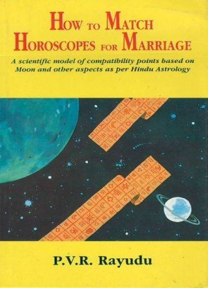 How to Match Horoscopes For Marriage: A Scientific Model of Compatibility Points Based on Moon and Other Aspects as per Hindu Astrology
