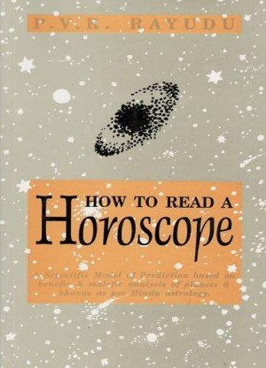 How to Read a Horoscope: A Scientific Model of Predication Based on Benefic & Malefic Analysis of Planets & Bhavas as Per Hindu Astrology