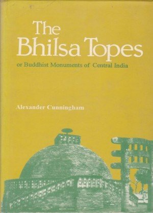 The Bhilsa Topes or Buddhist Monuments of Central India